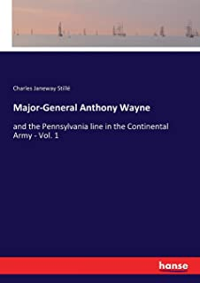 Major-General Anthony Wayne: and the Pennsylvania line in the Continental Army - Vol. 1