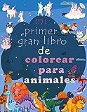 mi primer gran libro de colorear para animales: Diversión c