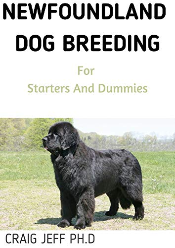 NEWFOUNDLAND DOG BREEDING For Starters And Dummies : Your Complete Manual (English Edition)