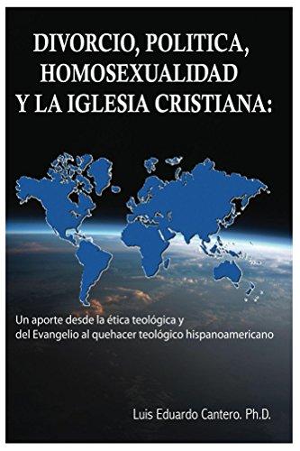 Divorcio, Politica, Homosexualidad y la Iglesia Cristiana: