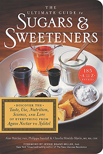 Image of The Ultimate Guide to Sugars and Sweeteners: Discover the Taste, Use, Nutrition, Science, and Lore of Everything from Agave Nectar to Xylitol