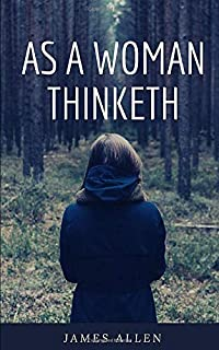 As A Woman Thinketh (Annotated): Female Version of As A Man Thinketh By James Allen