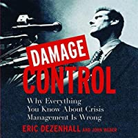 Damage Control: Why Everything You Know About Crisis Management Is Wrong