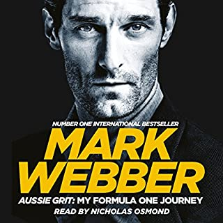 Aussie Grit     My Formula One Journey              By:                                                                                                                                 Mark Webber                               Narrated by:                                                                                                                                 Nicholas Osmond                      Length: 11 hrs and 27 mins     283 ratings     Overall 4.7