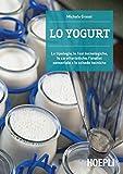 Lo yogurt. Le tipologie, le fasi tecnologiche, le caratteristiche, l'analisi sensoriale e le schede tecniche