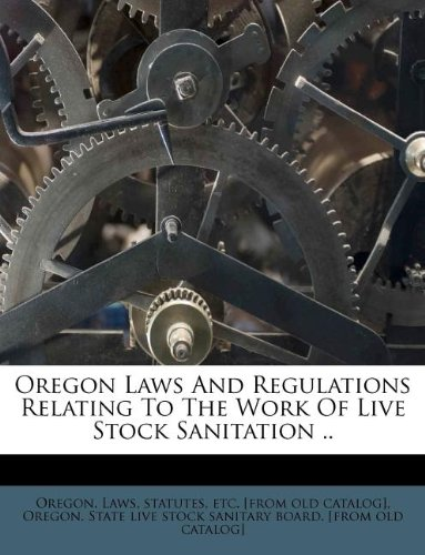 Oregon Laws And Regulations Relating To The Work Of Live Stock Sanitation ..