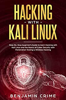 Hacking With Kali Linux: Step-by-step beginner's guide to learn Hacking with Kali Linux and the basics of Cyber Security with Penetration Testing & Wireless Hacking