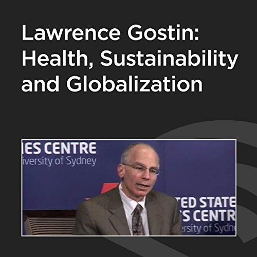 Lawrence Gostin: Health, Sustainability, and Globalization cover art
