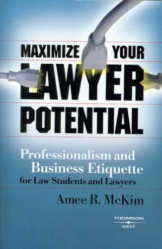 Maximize Your Lawyer Potential: Professionalism and Business Etiquette for Law Students and Lawyers