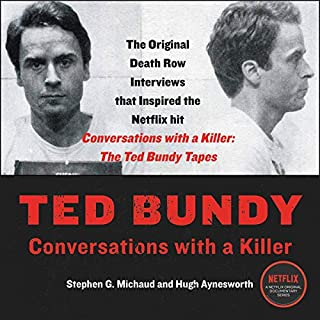 Ted Bundy     Conversations with a Killer              By:                                                                                                                                 Stephen G. Michaud,                                                                                        Hugh Aynesworth                               Narrated by:                                                                                                                                 Graham Halstead,                                                                                        Keith Sellon-Wright,                                                                                        Jason Culp                      Length: 9 hrs and 37 mins     3 ratings     Overall 5.0