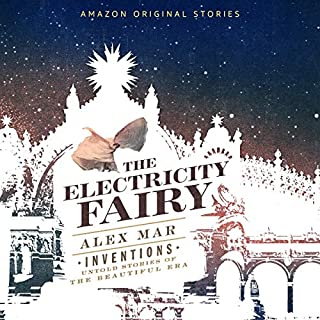 The Electricity Fairy     Inventions: Untold Stories of the Beautiful Era Collection              Written by:                                                                                                                                 Alex Mar                               Narrated by:                                                                                                                                 Amy McFadden                      Length: 59 mins     Not rated yet     Overall 0.0
