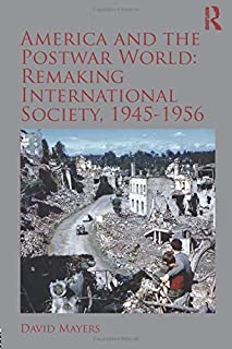America and the Postwar World: Remaking International Society, 1945-1956 (Routledge Studies in Modern History)