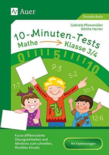 10-Minuten-Tests Mathematik - Klasse 3/4: Kurze differenzierte Übungseinheiten und Minitests zum schnellen, flexiblen Einsatz (10-Minuten-Tests Grundschule)
