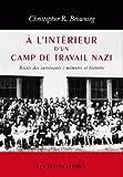 À l' Intérieur d'un camp de travail nazi - Récits des survivants : mémoire et histoire