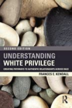 Understanding White Privilege: Creating Pathways to Authentic Relationships Across Race, 2nd Edition
