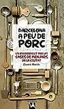 Barcelona A Peu De Porc: Un recorregut per les cases de menjars de la ciutat: 5 (Via Augusta)