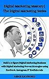 Digital Marketing Mastery: Build a 6-figure Digital Marketing Business with Digital Marketing Proven Strategies using Facebook, Instagram & YouTube Ads (English Edition)