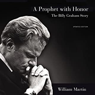 A Prophet with Honor     The Billy Graham Story (Updated Edition)              By:                                                                                                                                 William C. Martin                               Narrated by:                                                                                                                                 Maurice England                      Length: 36 hrs and 23 mins     39 ratings     Overall 4.7