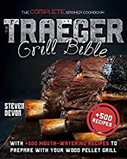 THE TRAEGER GRILL BIBLE: THE COMPLETE SMOKER COOKBOOK WITH + 500 MOUTH-WATERING RECIPES TO PREPARE WITH YOUR WOOD PELLET GRILL