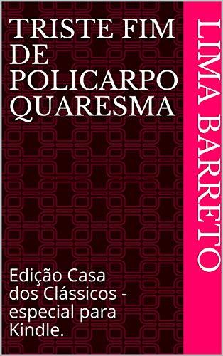Triste Fim de Policarpo Quaresma: (Edição Casa dos Clássicos - especial para Kindle)
