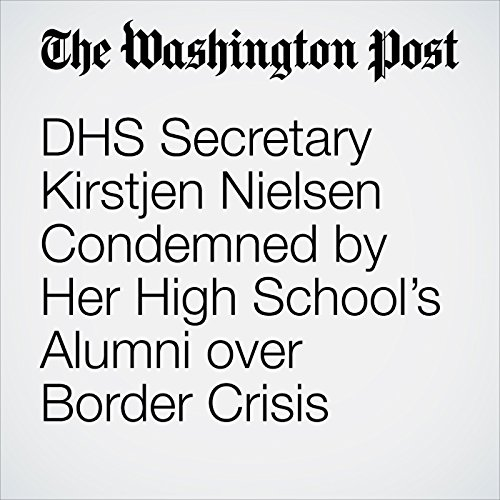 DHS Secretary Kirstjen Nielsen Condemned by Her High School's Alumni over Border Crisis copertina