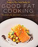 Good Fat Cooking: Recipes for a Flavor-Packed, Healthy Life: A Cookbook