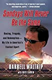 Sundays Will Never Be the Same: Racing, Tragedy, and Redemption--My Life in America's Fastest Sport