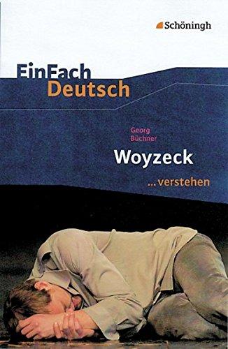 EinFach Deutsch ...verstehen. Interpretationshilfen: EinFach Deutsch ...verstehen: Georg Büchner: Woyzeck: Interpretationshilfen / Georg Büchner: Woyzeck