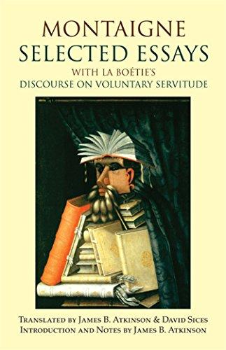 Montaigne: Selected Essays: With La Boetie's Discourse on Voluntary Servitude: with La Boétie's Discourse on Voluntary Servitude