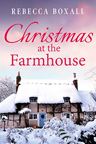 Christmas at the Farmhouse: A cosy festive read for 2020 from the author of Christmas at the Vicarage by [Rebecca Boxall ]