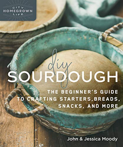 DIY Sourdough: The Beginner's Guide to Crafting Starters, Bread, Snacks, and More (Homegrown City Life)