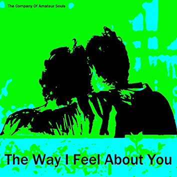 The Way I Feel About You