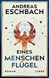 Eines Menschen Flügel: Roman von Andreas Eschbach