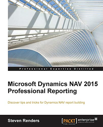 Microsoft Dynamics NAV 2015 Professional Reporting: Discover tips and trick for Dynamics NAV report building (English Edition)