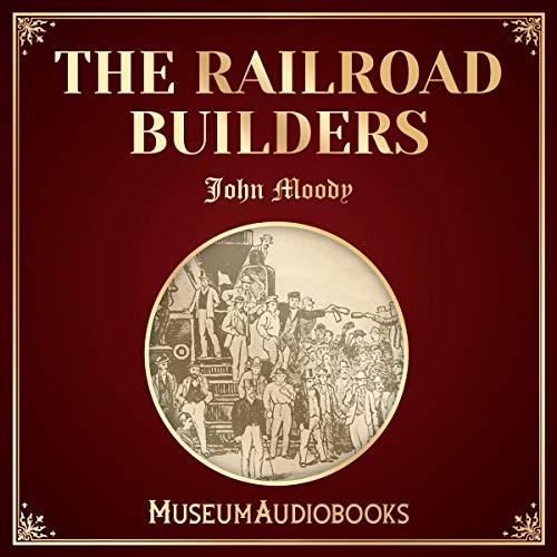 The Railroad Builders                   By:                                                                                                                                 John Moody                               Narrated by:                                                                                                                                 Tom Burben                      Length: 5 hrs and 2 mins     Not rated yet     Overall 0.0