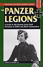 The Panzer Legions: A Guide to the German Army Tank Divisions of World War II & Their Commanders (Military History)
