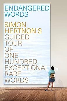 Endangered Words: Simon Hertnon's guided tour of one hundred exceptional rare words by [Simon Hertnon]
