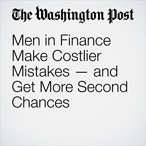 Men in Finance Make Costlier Mistakes — and Get More Second Chances copertina