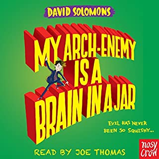 My Arch-Enemy Is a Brain in a Jar                   By:                                                                                                                                 David Solomons                               Narrated by:                                                                                                                                 Joe Thomas                      Length: 5 hrs and 23 mins     20 ratings     Overall 4.9