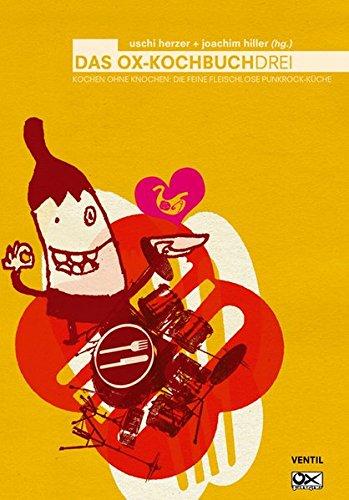 OX-Kochbuch 3, Das: Kochen ohne Knochen - Die feine fleischfreie Punkrock-Küche (Edition Kochen ohne Knochen)