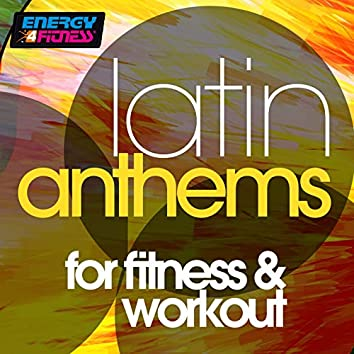 Latin Anthems For Fitness & Workout (15 Tracks Non-Stop Mixed Compilation for Fitness & Workout)