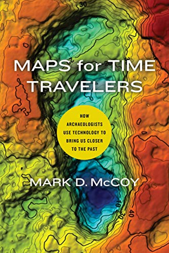 Maps for Time Travelers: How Archaeologists Use Technology to Bring Us Closer to the Past