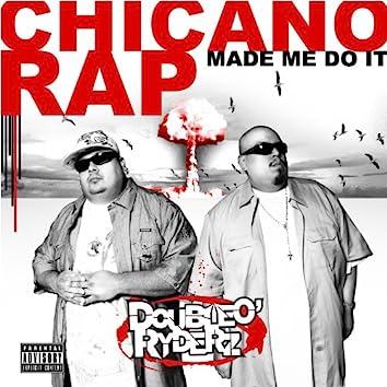 Chicano Rap Made Me Do It