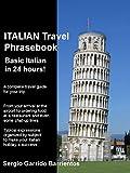 Italian Travel Phrasebook: Basic Italian in 24 hours! (English Edition)