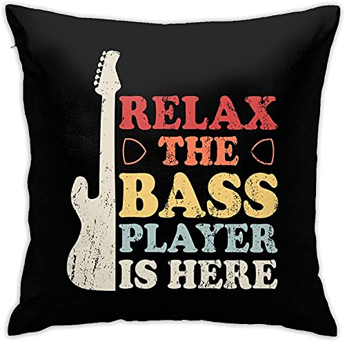 Relax The Bass Player is Here Almohada Cuadrada Decorativa Sofá Coche Hogar Funda de Almohada 18 'X 18' Pulgadas