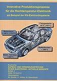 Innovative Produktionsprozesse für die Hochtemperatur-Elektronik: am Beispiel der KFZ-Elektroniksysteme (Aufbau- und Verbindungstechnik in der Elektronik - Aktuelle Berichte)