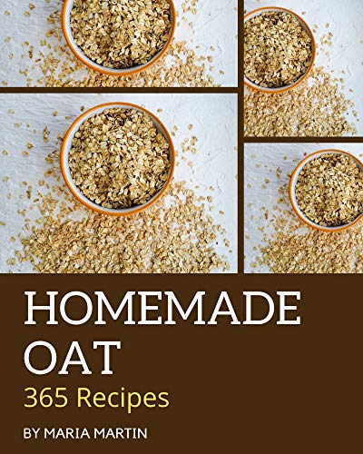 365 Homemade Oat Recipes: Best Oat Cookbook for Dummies (English Edition)