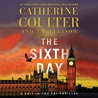The Sixth Day     A Brit in the FBI, Book 5              Written by:                                                                                                                                 Catherine Coulter,                                                                                        J.T. Ellison                               Narrated by:                                                                                                                                 Renee Raudman,                                                                                        MacLeod Andrews                      Length: 14 hrs and 10 mins     3 ratings     Overall 5.0
