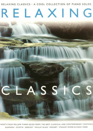 Relaxing Classics: A Cool Collection Of Piano Solos