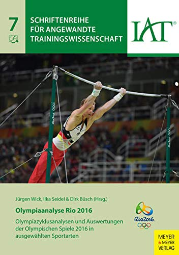 Olympiaanalyse Rio 2016: Olympiazyklusanalysen und Auswertungen der Olympischen Spiele 2016 (Schriftenreihe für angewandte Trainingswissenschaft)